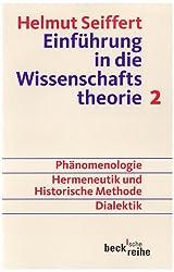 Einführung in die Wissenschaftstheorie Bd. 2: Geisteswissenschaftliche Methoden: Phänomenologie, Hermeneutik und historische Methode, Dialektik