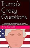This book is full of imaginative crazy questions based on Trump's personality, political views, and executive orders to make jokes and fun, but not intended to hurt him or Republicans. Moreover, this book will not consume your valuable time and will ...