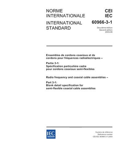 Download IEC 60966-3-1 Ed. 2.0 b:2003, Radio frequency and coaxial cable assemblies - Part 3-1: Blank detail specification for semi-flexible coaxial cable assemblies PDF
