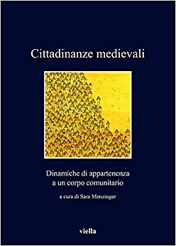 Book Cittadinanze Medievali: Dinamiche Di Appartenenza a Un Corpo Comunitario (I Libri Di Viella) (Italian Edition)