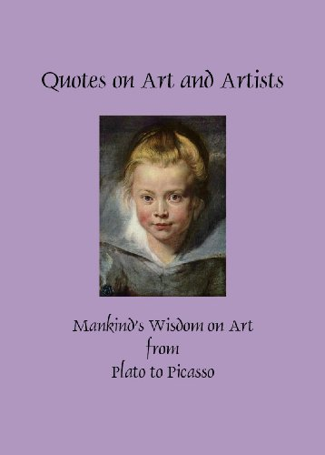 Picasso Mixed Media - Quotes on Art and Artists: Mankind's Wisdom on Art from Plato to Picasso (Greatest Quotes Series of Books Book 2)