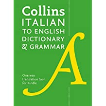 Collins Italian to English (One Way) Dictionary and Grammar: 60,000 translations plus grammar tips (Italian Edition)