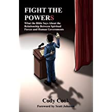 Fight the Powers: What the Bible Says About the Relationship Between Spiritual Forces and Human Governments