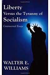 Liberty Versus the Tyranny of Socialism: Controversial Essays Kindle Edition
