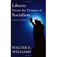 Liberty Versus the Tyranny of Socialism: Controversial Essays (English Edition)