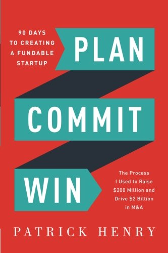 Plan Commit Win: 90 Days to Creating a Fundable Startup pdf