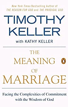 The Meaning of Marriage: Facing the Complexities of Commitment with the Wisdom of God by [Keller, Timothy]