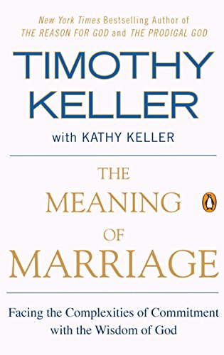 The Meaning of Marriage: Facing the Complexities of Commitment with the Wisdom of God by [Keller, Timothy, Keller, Kathy]