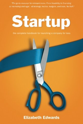 Startup: The Complete Handbook for Launching a Company for Less pdf