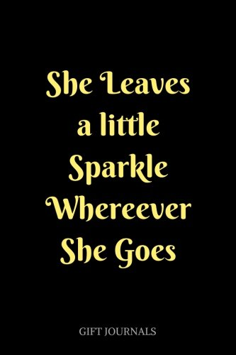 She Leaves a Little Sparkle Wherever She Goes: 6 x 9 inches, Lined Composition Journal, Gift Journals, journals for woman Little Leaf