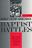 Baptist Battles: Social Change and Religious Conflict in the Southern Baptist Convention