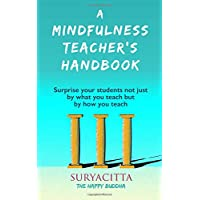 A Mindfulness Teacher's Handbook: Surprise your students not just by what you teach but by how you teach