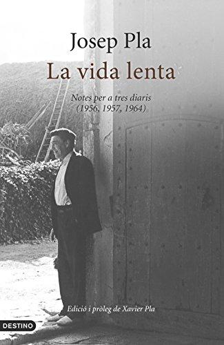 Descargar Libro La Vida Lenta : Notes Per A Tres Diaris Josep Pla