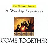Zoe Ministries Presents Come Together :  A Worship Experience
