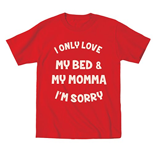 I Only Love My Bed and My Momma I'm Sorry Toddler Shirt 3T Red - Red Upgrade T-shirt