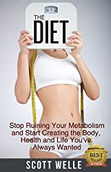 The Diet: Stop Ruining Your Metabolism and Start Creating the Body, Health and Life You've Always Wanted (Create LEAN Series Book 1)