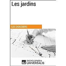 Les jardins: (Les Dossiers d'Universalis) (French Edition)