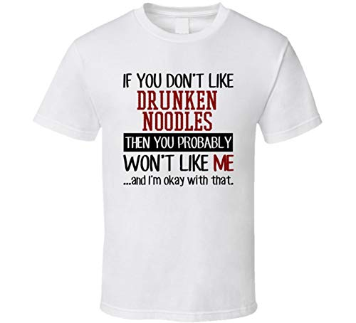 If You Don't Like Drunken Noodles Then You Won't Like Me Funny Food T Shirt XL White