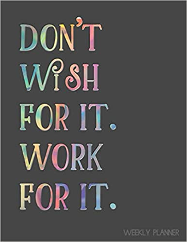 Dont Wish For It Work For It Weekly Planner Inspirational Quote