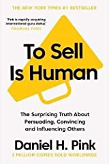 To Sell is Human: The Surprising Truth About Persuading, Convincing, and Influencing Others Paperback