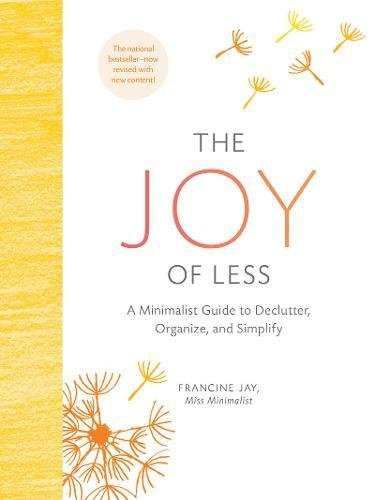 The Joy of Less: A Minimalist Guide to Declutter; Organize; and Simplify (Updated and Revised)