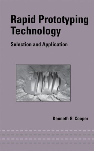 Rapid Prototyping Technology: Selection and Application (Mechanical Engineering)