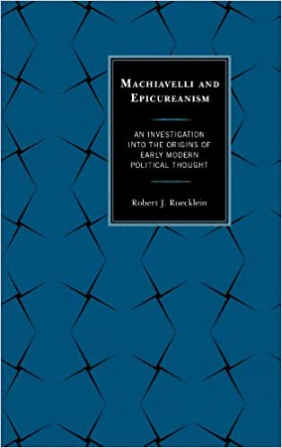 Machiavelli and Epicureanism: An Investigation into the Origins of Early Modern Political Thought