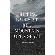Tripping Balls at Red Mountain Open Space: Childhood friends reunite for an epic spiritual awakening in the mountains. On acid.