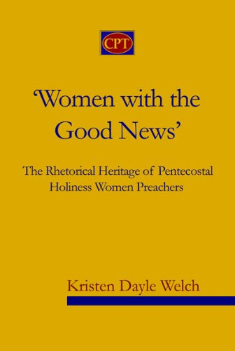 'Women with the Good News': The Rhetorical Heritage of Pentecostal Holiness Women Preachers