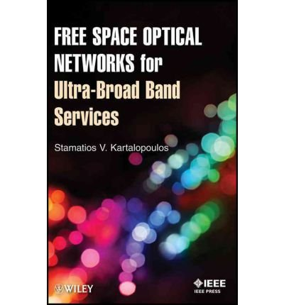 Download [(Free Space Optical Networks for Ultra-Broad Band Services )] [Author: Stamatios V. Kartalopoulos] [Sep-2011] PDF