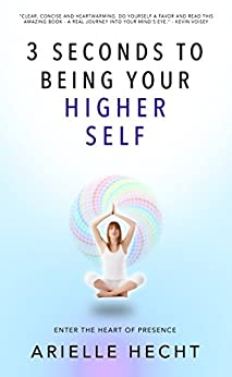 3 Seconds to Being Your Higher Self: A guide to spiritual awakening & finding peace in every breath by [Hecht, Arielle]