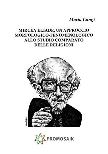Mircea Eliade,  UN APPROCCIO  MORFOLOGICO-FENOMENOLOGICO ALLO STUDIO COMPARATO