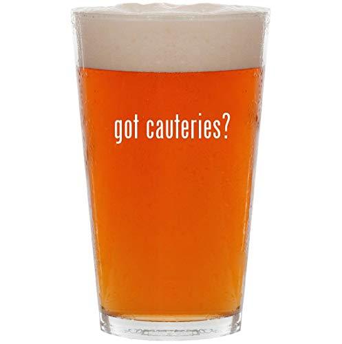 got cauteries? - 16oz All Purpose Pint Beer Glass