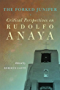 The Forked Juniper: Critical Perspectives on Rudolfo Anaya (Chicana and Chicano Visions of the Americas Series)
