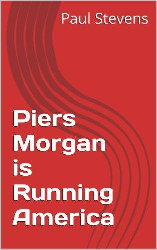Piers Morgan is Running America (The Sundowner Diaries)
