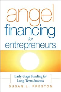 Angel Financing for Entrepreneurs: Early-Stage Funding for Long-Term Success from Jossey-Bass