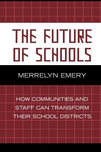 The Future of Schools: How Communities and Staff Can Transform Their School Districts (Leading Systemic School Improvement) by Merrelyn Emery (2006-04-26)