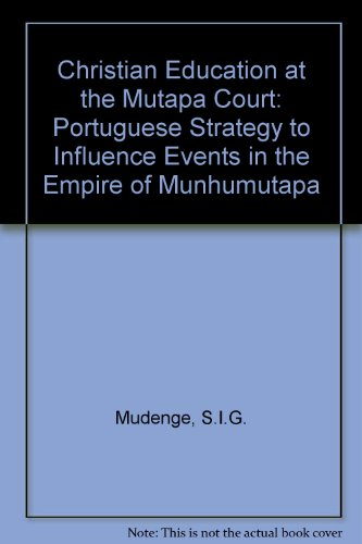 Christian education at the Mutapa court: A Portuguese strategy to influence events in the empire of Munhumutapa