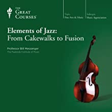 Elements of Jazz: From Cakewalks to Fusion Lecture by  The Great Courses Narrated by Professor Bill Messenger