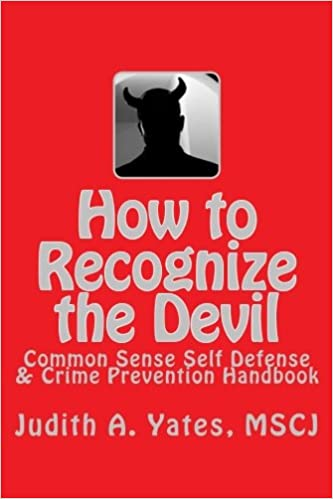 How to Recognize the Devil: Common Sense Self Defense, Safety, &Security