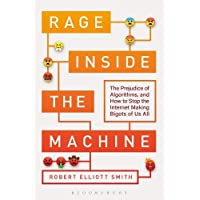 Rage Inside the Machine: The Prejudice of Algorithms, and How to Stop the Internet Making Bigots of Us All