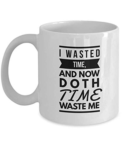 Poet Coffee Mug - I Wasted Time And Now Doth Time Waste Me - Poetry Artist English Teacher Literature Majors Playwright Friends Art Lovers 11 Oz