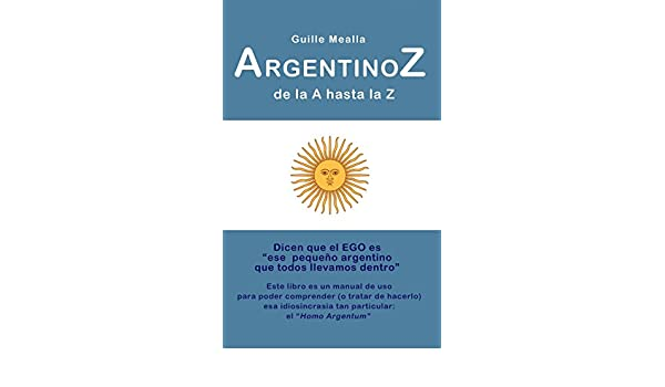 Amazon.com: ARGENTINOZ de la A hasta la Z (Spanish Edition) eBook: Guille Mealla: Kindle Store