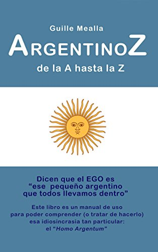 ARGENTINOZ de la A hasta la Z (Spanish Edition) by [Mealla, Guille