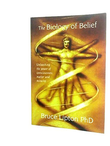 Read Online The Biology of Belief: Unleashing the Power of Consciousness, Matter and Miracles ebook