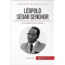 Léopold Sédar Senghor: De la négritude à la francophonie (Grandes Personnalités t. 21) (French Edition)