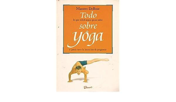 Todo sobre yoga: MAESTRO DEROSE: 9789875820715: Amazon.com ...