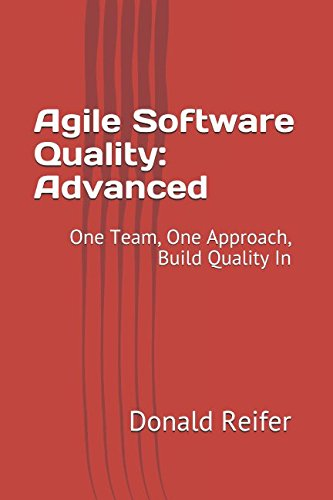 Agile Software Quality: Advanced: One Team, One Approach, Build Quality In