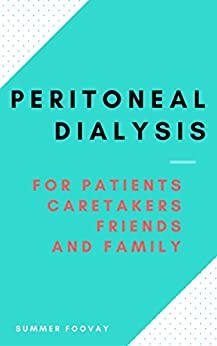 Peritoneal Dialysis : for patients, caretakers, family, friends, and medical professionals by [Foovay, Summer]