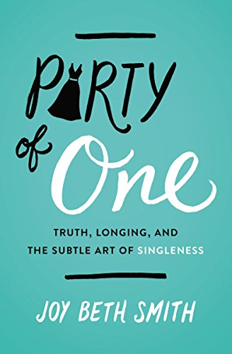 Party of One: Truth, Longing, and the Subtle Art of Singleness cover